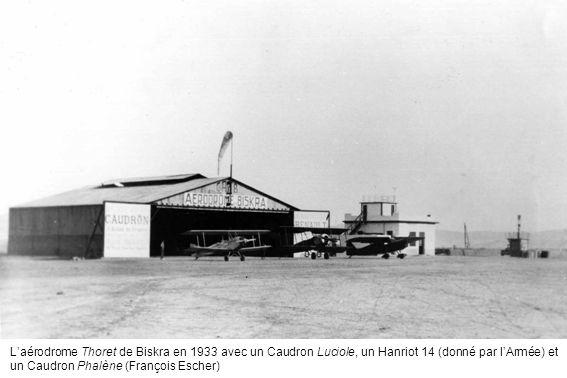 Laérodrome Thoret de Biskra en 1933 avec un Caudron Luciole, un Hanriot 14 (donné par lArmée) et un Caudron Phalène (François Escher)