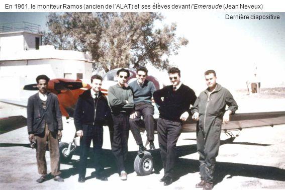 En 1961, le moniteur Ramos (ancien de lALAT) et ses élèves devant lEmeraude (Jean Neveux) Dernière diapositive