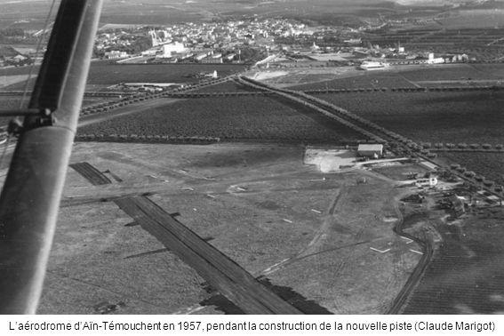 Laérodrome dAïn-Témouchent en 1957, pendant la construction de la nouvelle piste (Claude Marigot)