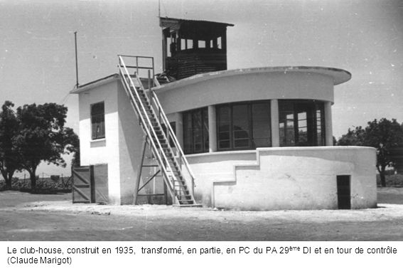 Le club-house, construit en 1935, transformé, en partie, en PC du PA 29 ème DI et en tour de contrôle (Claude Marigot)