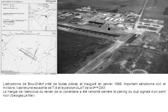 Laérodrome de Bou-Chékif créé de toutes pièces et inauguré en janvier 1958. Important aérodrome civil et militaire, il abrite une escadrille de T-6 et