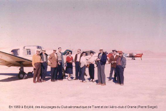 En 1959 à Edjélé, des équipages du Club aéronautique de Tiaret et de lAéro-club dOranie (Pierre Siegel)