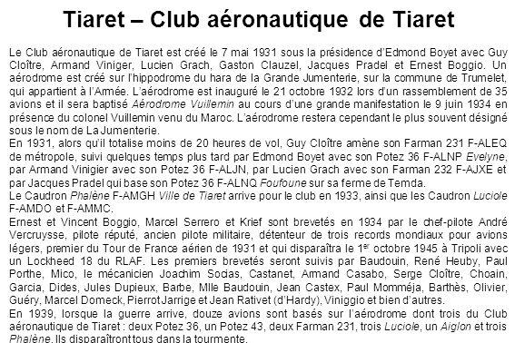 Tiaret – Club aéronautique de Tiaret Le Club aéronautique de Tiaret est créé le 7 mai 1931 sous la présidence dEdmond Boyet avec Guy Cloître, Armand V