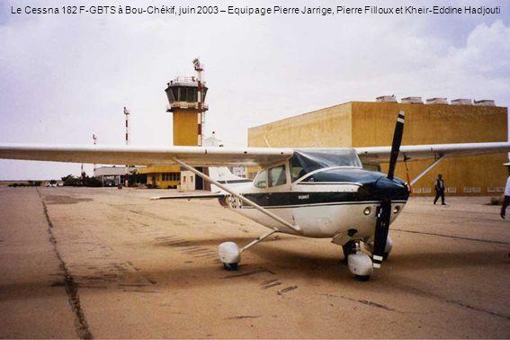 Le Cessna 182 F-GBTS à Bou-Chékif, juin 2003 – Equipage Pierre Jarrige, Pierre Filloux et Kheir-Eddine Hadjouti