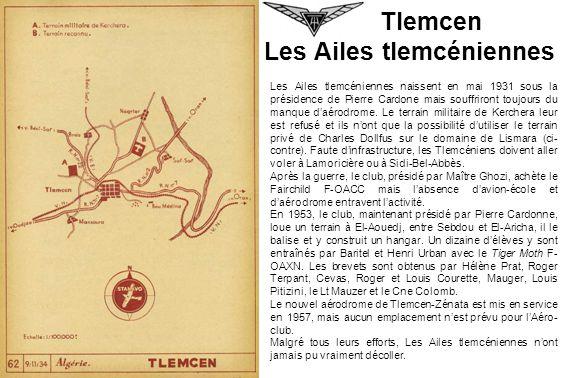 Tlemcen Les Ailes tlemcéniennes Les Ailes tlemcéniennes naissent en mai 1931 sous la présidence de Pierre Cardone mais souffriront toujours du manque