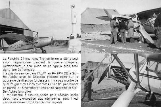 Le Fairchild 24 des Ailes Tlemcénienne a été le seul avion réquisitionné pendant la guerre dAlgérie. Certainement le seul avion de ce type à avoir ser