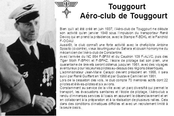 Touggourt Aéro-club de Touggourt Bien quil ait été créé en juin 1937, lAéro-club de Touggourt ne débute son activité quen janvier 1948 sous limpulsion
