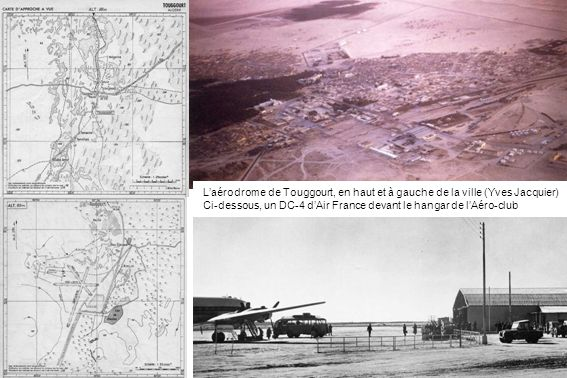 Laérodrome de Touggourt, en haut et à gauche de la ville (Yves Jacquier) Ci-dessous, un DC-4 dAir France devant le hangar de lAéro-club
