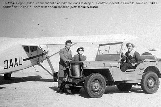 En 1954, Roger Podda, commandant daérodrome, dans la Jeep du Contrôle, devant le Fairchild arrivé en 1948 et baptisé Bou-Bchir, du nom dun oiseau saha