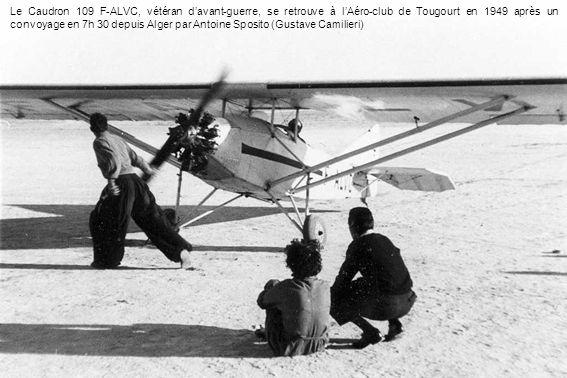 Le Caudron 109 F-ALVC, vétéran davant-guerre, se retrouve à lAéro-club de Tougourt en 1949 après un convoyage en 7h 30 depuis Alger par Antoine Sposit