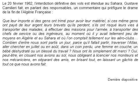 Le 20 février 1962, linterdiction définitive des vols est étendue au Sahara. Gustave Camilieri fait, en parlant des responsables, un commentaire qui p