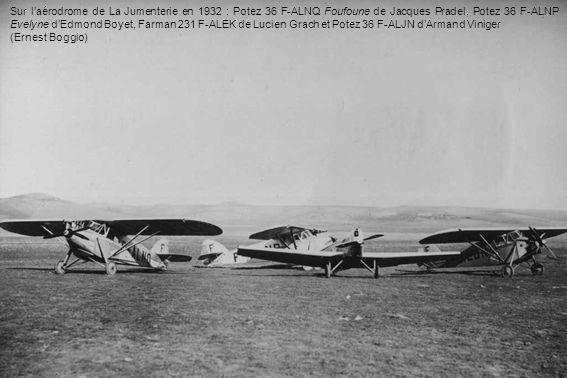 Sur laérodrome de La Jumenterie en 1932 : Potez 36 F-ALNQ Foufoune de Jacques Pradel, Potez 36 F-ALNP Evelyne dEdmond Boyet, Farman 231 F-ALEK de Luci