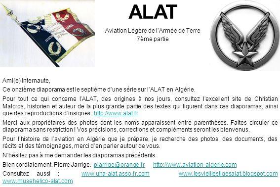 ALAT Aviation Légère de lArmée de Terre 7ème partie Ami(e) Internaute, Ce onzième diaporama est le septième dune série sur lALAT en Algérie. Pour tout