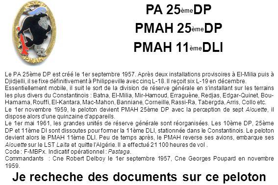 PA 25 ème DP PMAH 25 ème DP PMAH 11 ème DLI Le PA 25ème DP est créé le 1er septembre 1957. Après deux installations provisoires à El-Milia puis à Djid