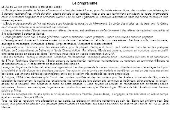 Le programme Le JO du 22 juin 1946 publie le statut de l'Ecole : - L'Ecole professionnelle de l'Air en Afrique du Nord est destinée à former, pour l'i