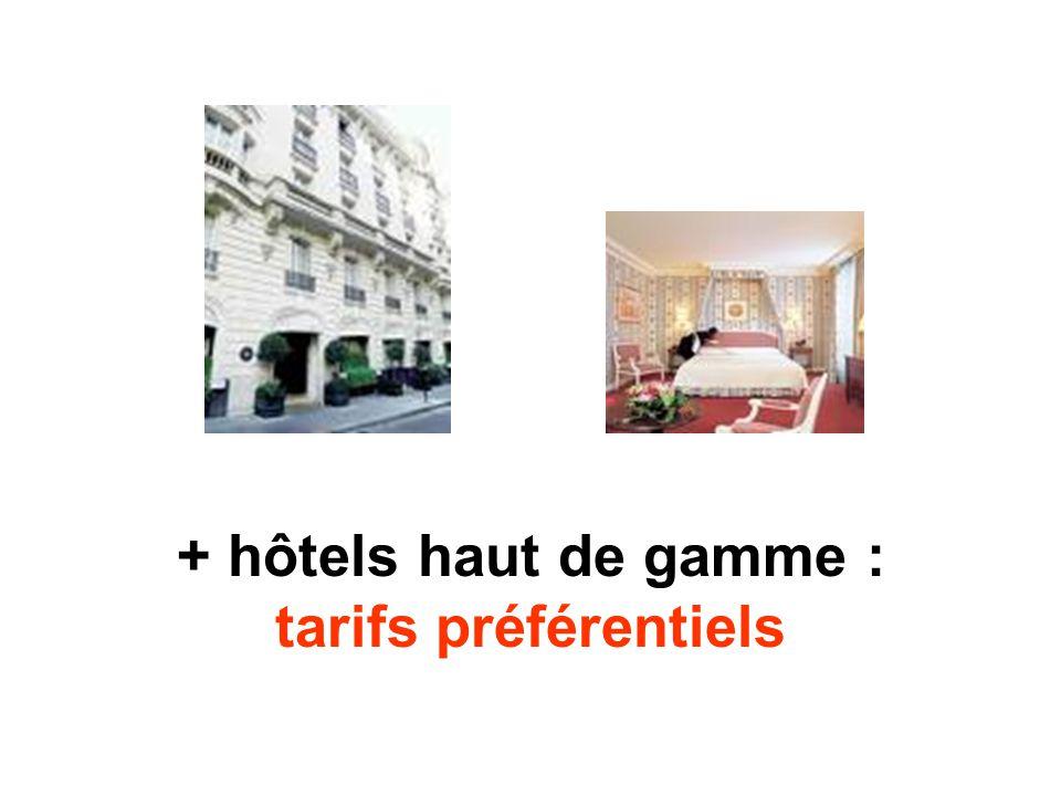 + hôtels haut de gamme : tarifs préférentiels