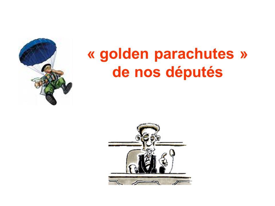 « golden parachutes » de nos députés