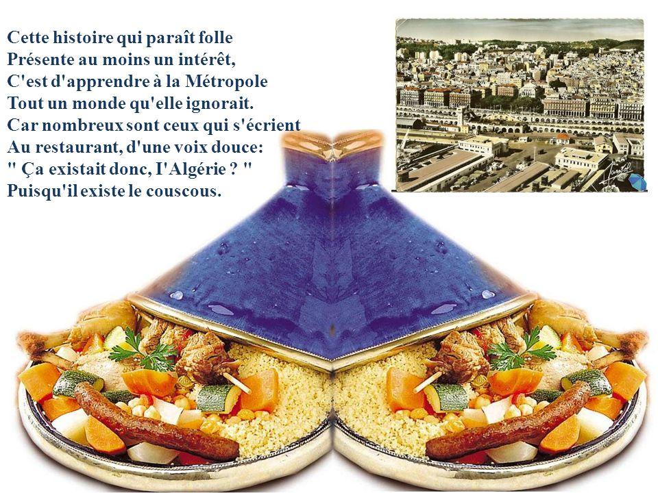 Dès lors, pendant cent trente années, Des Français vinrent en bateau Avec eux, des villes sont nées, Des vignobles, des hôpitaux... Puis, quand le pay