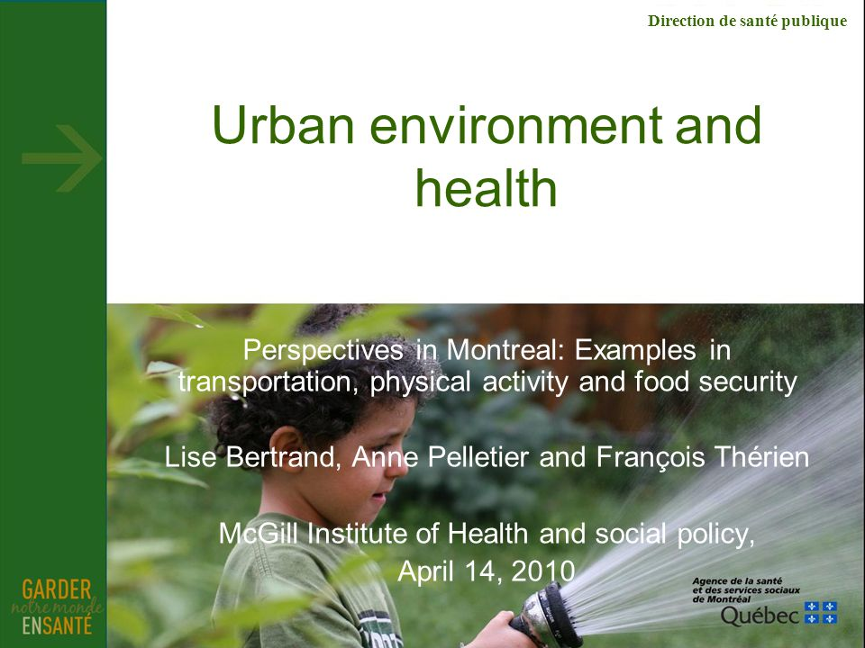 Direction de santé publique Urban environment and health Perspectives in Montreal: Examples in transportation, physical activity and food security Lis