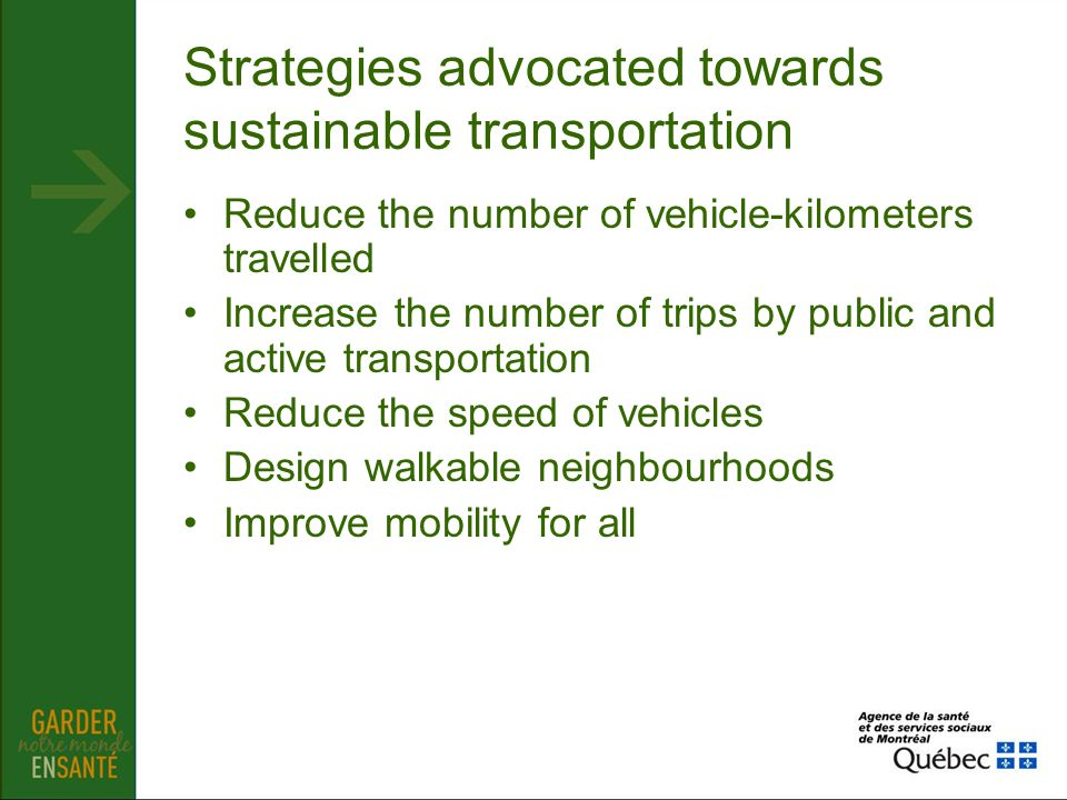 Strategies advocated towards sustainable transportation Reduce the number of vehicle-kilometers travelled Increase the number of trips by public and a