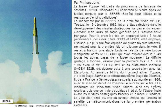 Par Philippe Jung : La fusée Topaze fait partie du programme de lanceurs de satellites Pierres Précieuses qui comprend plusieurs types de fusées conçu