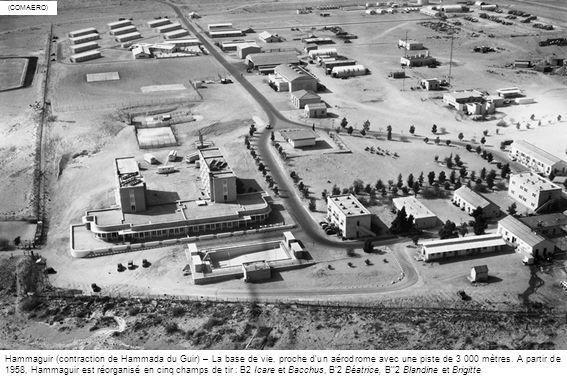 (COMAERO) Hammaguir (contraction de Hammada du Guir) – La base de vie, proche dun aérodrome avec une piste de 3 000 mètres. A partir de 1958, Hammagui