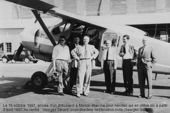 Le 16 octobre 1957, arrivée dun Broussard à Maison-Blanche pour Aérotec qui en utilise six à partir daoût 1957. Au centre : Georges Gérard, sous-direc