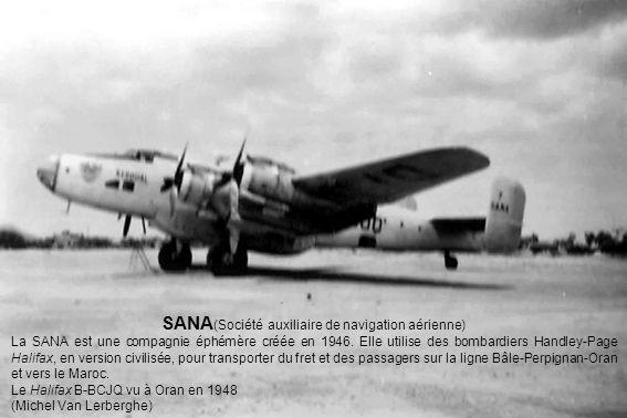 SANA (Société auxiliaire de navigation aérienne) La SANA est une compagnie éphémère créée en 1946. Elle utilise des bombardiers Handley-Page Halifax,