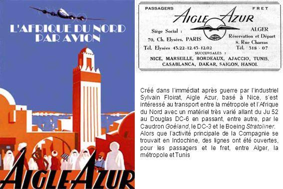 Créé dans limmédiat après guerre par lindustriel Sylvain Floirat, Aigle Azur, basé à Nice, sest intéressé au transport entre la métropole et lAfrique