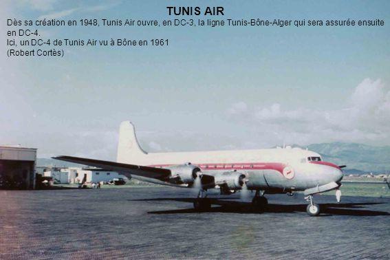 TUNIS AIR Dès sa création en 1948, Tunis Air ouvre, en DC-3, la ligne Tunis-Bône-Alger qui sera assurée ensuite en DC-4. Ici, un DC-4 de Tunis Air vu