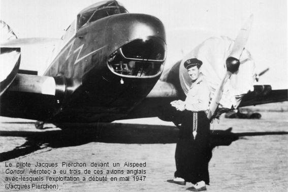 Le pilote Jacques Pierchon devant un Aispeed Consul. Aérotec a eu trois de ces avions anglais avec lesquels lexploitation a débuté en mai 1947 (Jacque