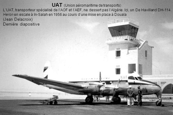 UAT (Union aéromaritime de transports) LUAT, transporteur spécialisé de lAOF et lAEF, ne dessert pas lAlgérie. Ici, un De Havilland DH-114 Heron en es