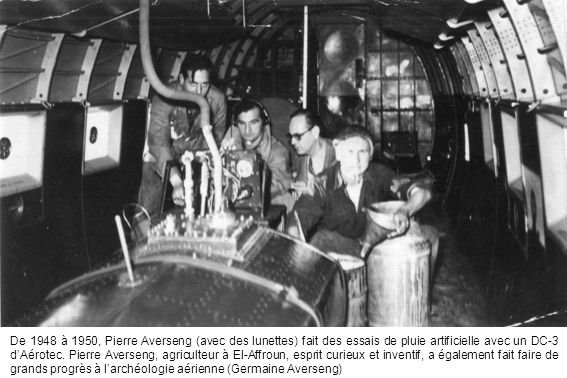 De 1948 à 1950, Pierre Averseng (avec des lunettes) fait des essais de pluie artificielle avec un DC-3 dAérotec. Pierre Averseng, agriculteur à El-Aff