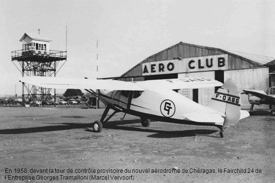 En 1958, devant la tour de contrôle provisoire du nouvel aérodrome de Chéragas, le Fairchild 24 de lEntreprise Georges Tramalloni (Marcel Vervoort)