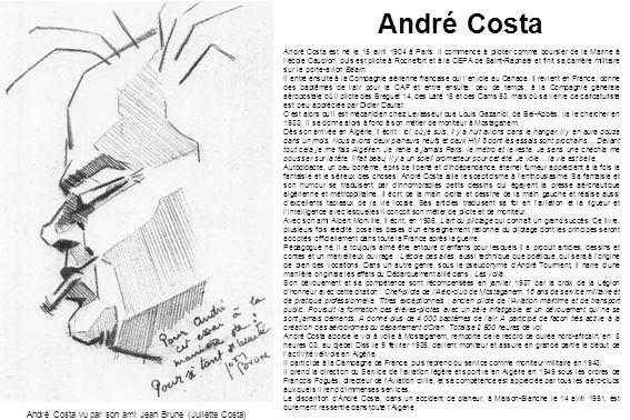 André Costa André Costa vu par son ami Jean Brune (Juliette Costa) André Costa est né le 15 avril 1904 à Paris. Il commence à piloter comme boursier d