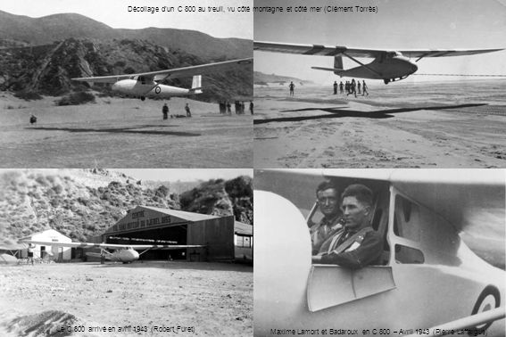 Le C 800 arrivé en avril 1943 (Robert Furet) Décollage dun C 800 au treuil, vu côté montagne et côté mer (Clément Torrès) Maxime Lamort et Badaroux en