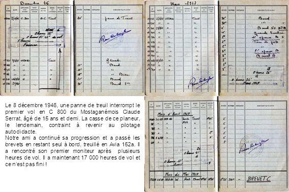 Le 8 décembre 1946, une panne de treuil interrompt le premier vol en C 800 du Mostaganémois Claude Serrat, âgé de 15 ans et demi. La casse de ce plane