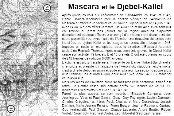 Mascara et le Djebel-Kallel Après quelques vols sur laérodrome de Saint-André en 1941 et 1942, Daniel Robert-Bancharelle crée la section vélivole de l
