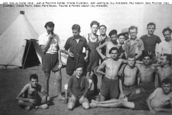Août 1942 au Djebel Kallel : Jean et Raymond Garbès, Charles Durandeux, Jean Jeaningros, Guy Andreoletti, Paul Gascon, Gaby Rhulman, Marc Durandeux, C