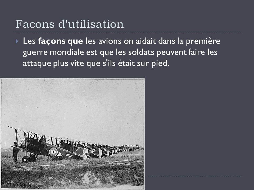 Facons d utilisation Les façons que les avions on aidait dans la première guerre mondiale est que les soldats peuvent faire les attaque plus vite que s ils était sur pied.
