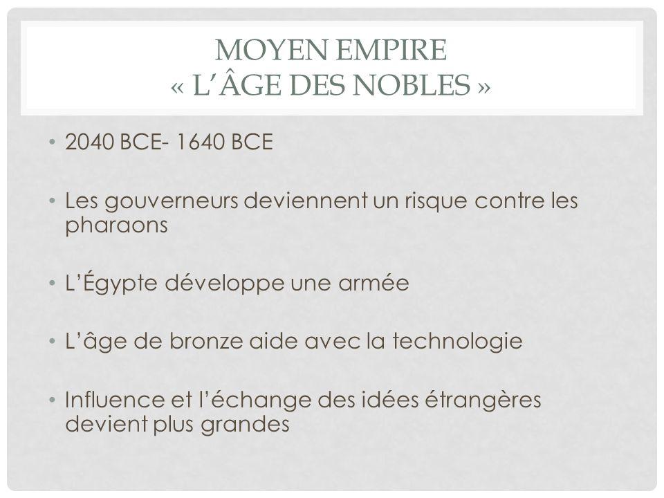 NOUVEL EMPIRE « LÂGE DE LEMPIRE » 1550 BCE – 1070 BCE LEmpire agrandit vers lAsie LArmée est énorme La religion change beaucoup Lart devient important