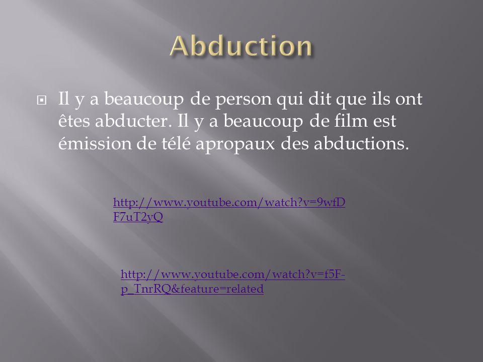 Il y a beaucoup de person qui dit que ils ont êtes abducter.