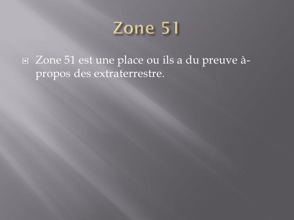 Zone 51 est une place ou ils a du preuve à- propos des extraterrestre.