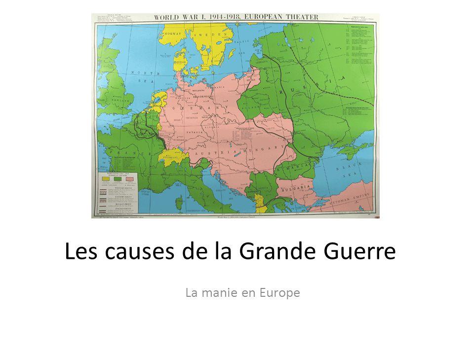 Les causes de la Grande Guerre La manie en Europe