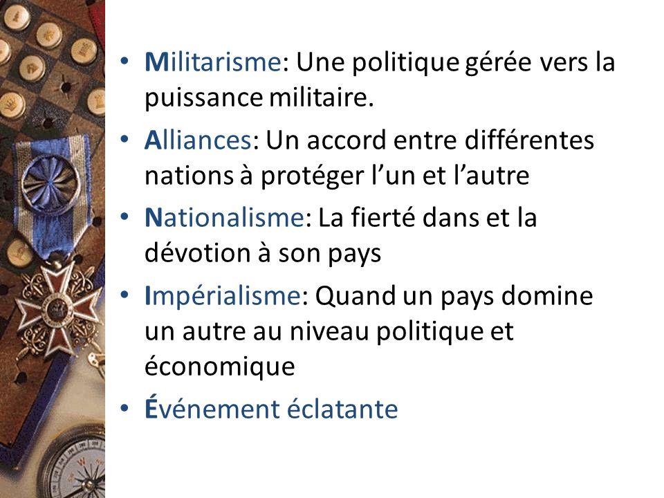 Militarisme: Une politique gérée vers la puissance militaire. Alliances: Un accord entre différentes nations à protéger lun et lautre Nationalisme: La
