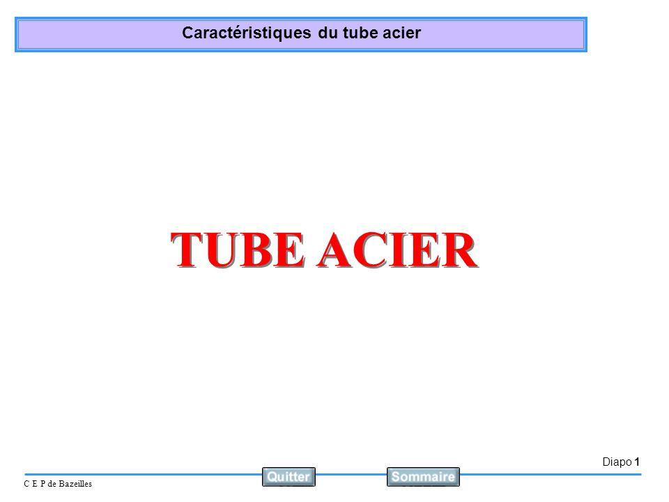 Diapo 2 C E P de Bazeilles Caractéristiques du tube acier Fabrication à partir de minerai de fer Point de fusion 1535°C à 1580°C Masse volumique 7,8 kg/dm3 Propriétés physiques