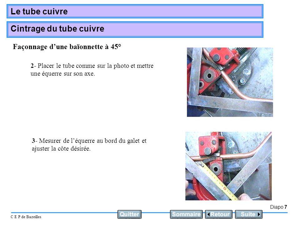 Diapo 7 C E P de Bazeilles Le tube cuivre Cintrage du tube cuivre 2- Placer le tube comme sur la photo et mettre une équerre sur son axe.