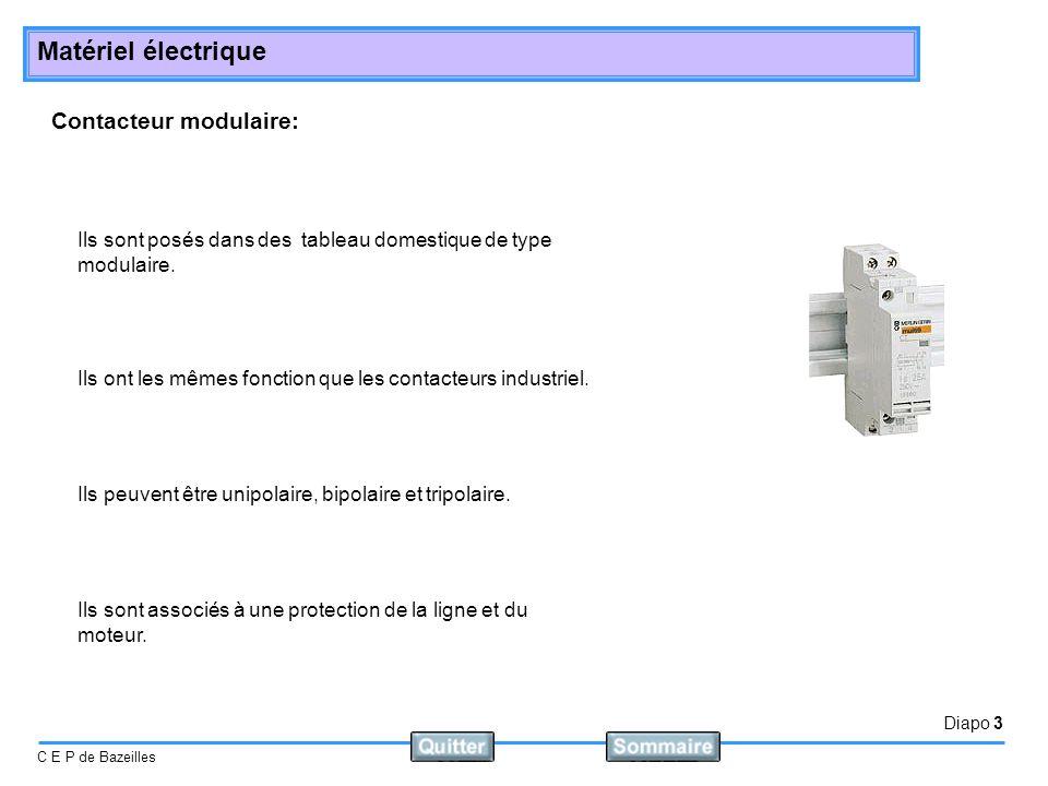 Diapo 3 C E P de Bazeilles Matériel électrique Contacteur modulaire: Ils sont posés dans des tableau domestique de type modulaire. Ils ont les mêmes f