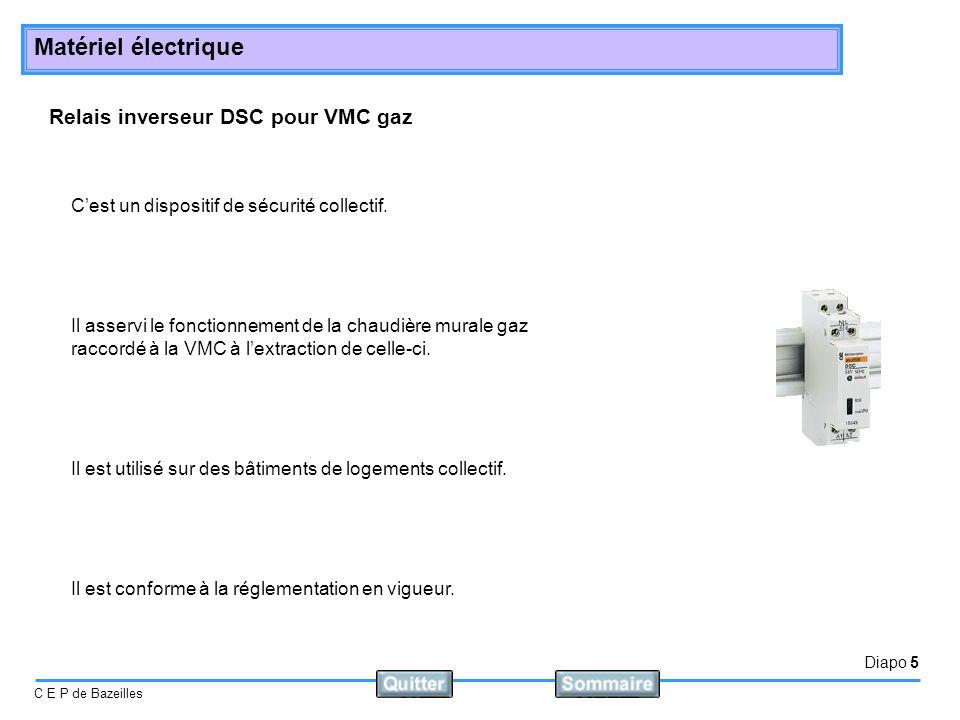 Diapo 5 C E P de Bazeilles Matériel électrique Relais inverseur DSC pour VMC gaz Cest un dispositif de sécurité collectif. Il asservi le fonctionnemen