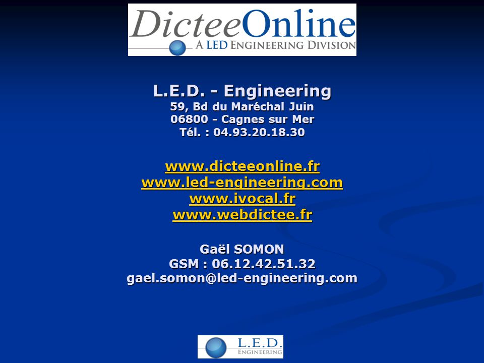 L.E.D. - Engineering 59, Bd du Maréchal Juin 06800 - Cagnes sur Mer Tél. : 04.93.20.18.30 www.dicteeonline.fr www.led-engineering.com www.ivocal.fr ww
